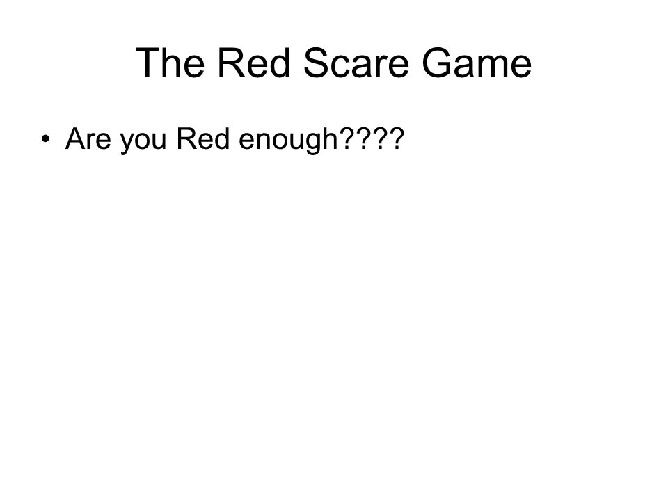 The Red Scare Game Are you Red enough