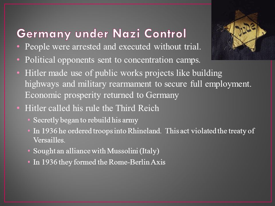 People were arrested and executed without trial. Political opponents sent to concentration camps.