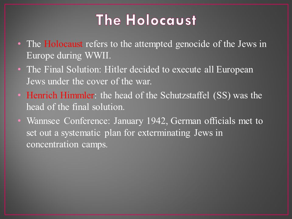 The Holocaust refers to the attempted genocide of the Jews in Europe during WWII.