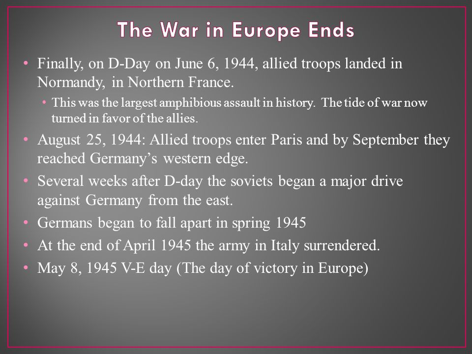Finally, on D-Day on June 6, 1944, allied troops landed in Normandy, in Northern France.