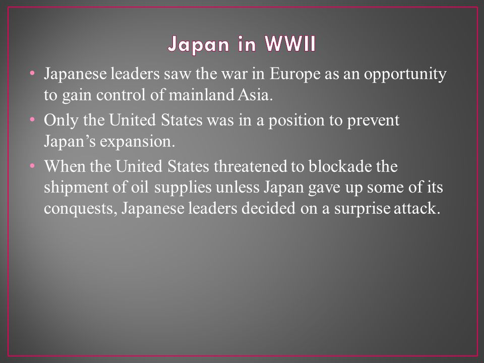 Japanese leaders saw the war in Europe as an opportunity to gain control of mainland Asia.
