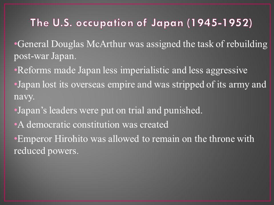 General Douglas McArthur was assigned the task of rebuilding post-war Japan.