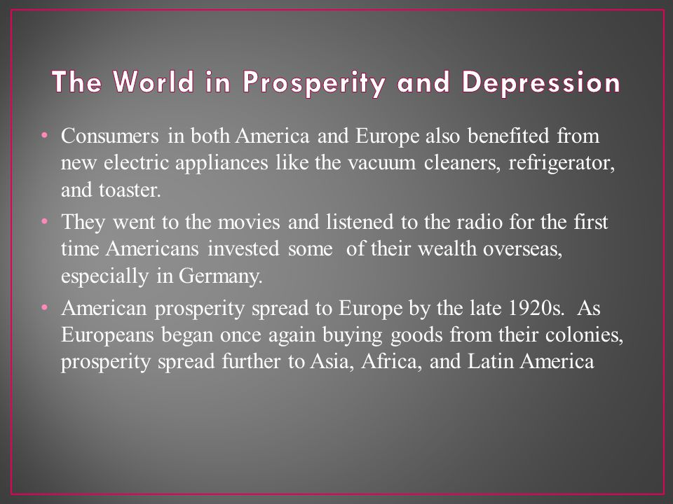 Consumers in both America and Europe also benefited from new electric appliances like the vacuum cleaners, refrigerator, and toaster.