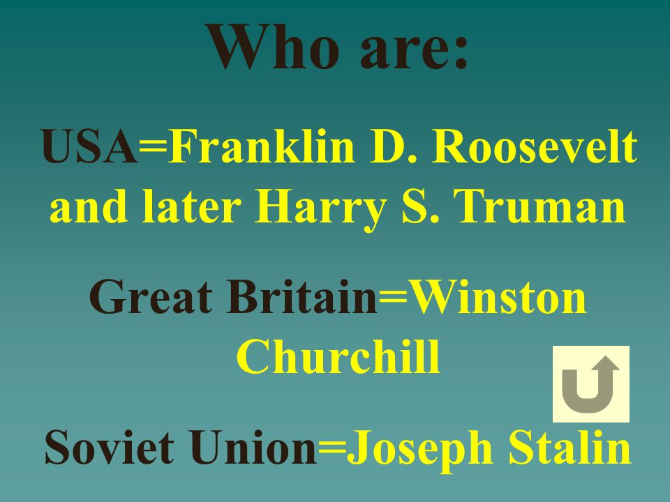 Name the leaders of each country listed: USA Great Britain Soviet Union