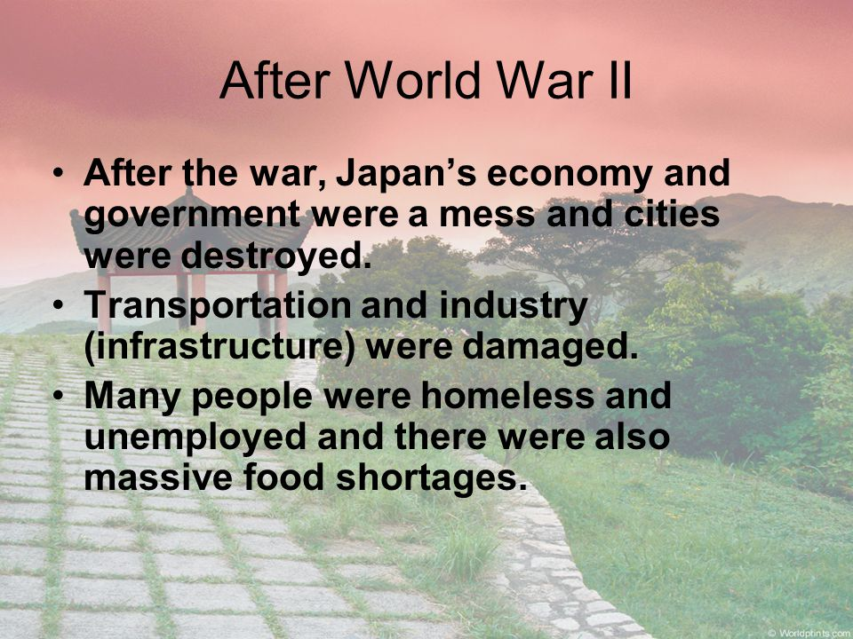 After World War II After the war, Japan's economy and government were a mess and cities were destroyed.