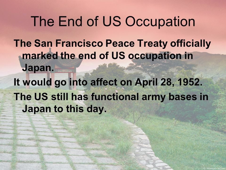 The End of US Occupation The San Francisco Peace Treaty officially marked the end of US occupation in Japan.