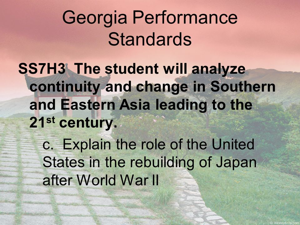 Georgia Performance Standards SS7H3 The student will analyze continuity and change in Southern and Eastern Asia leading to the 21 st century.