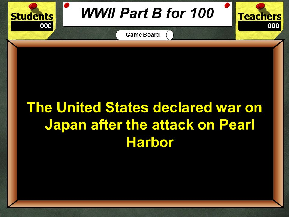 StudentsTeachers Game Board Why did the United States enter World War II.
