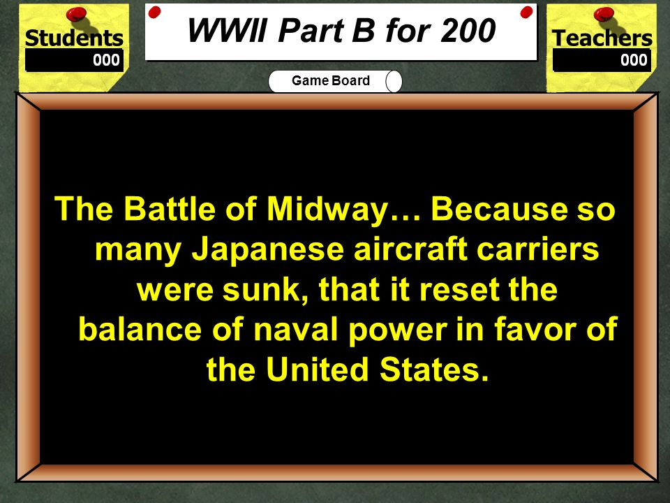 StudentsTeachers Game Board What battle was the turning point in the war in the Pacific.