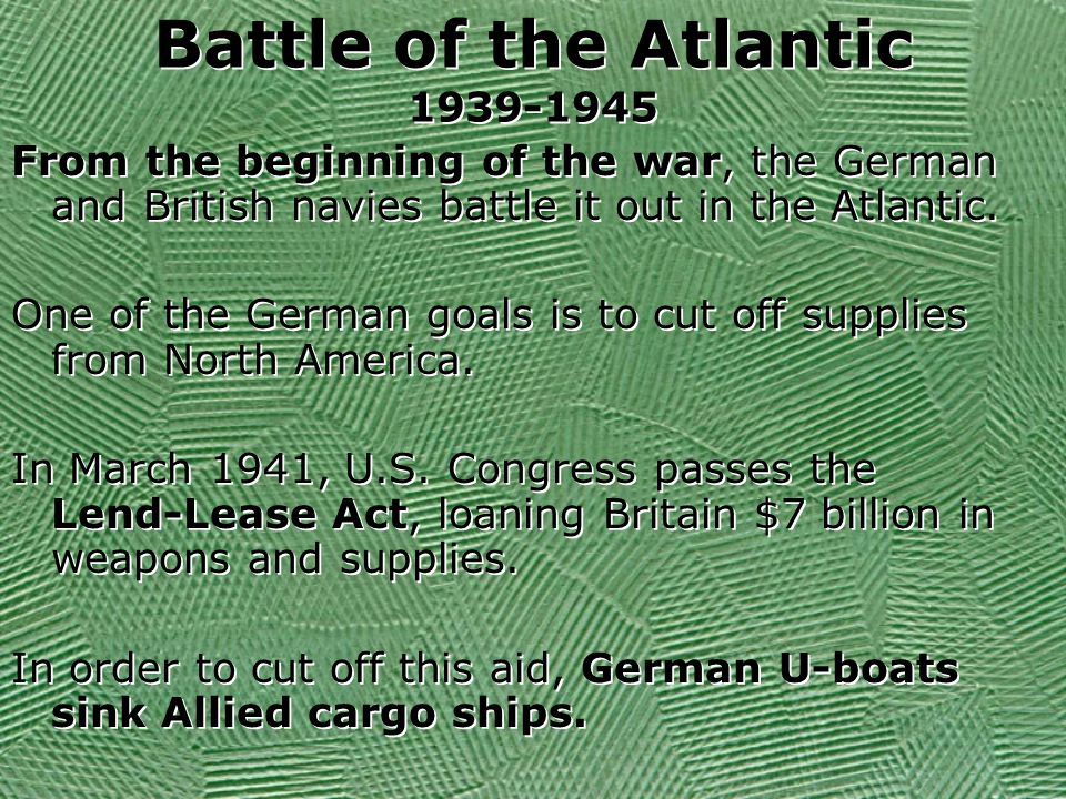 Battle of the Atlantic 1939-1945 From the beginning of the war, the German and British navies battle it out in the Atlantic. One of the German goals i