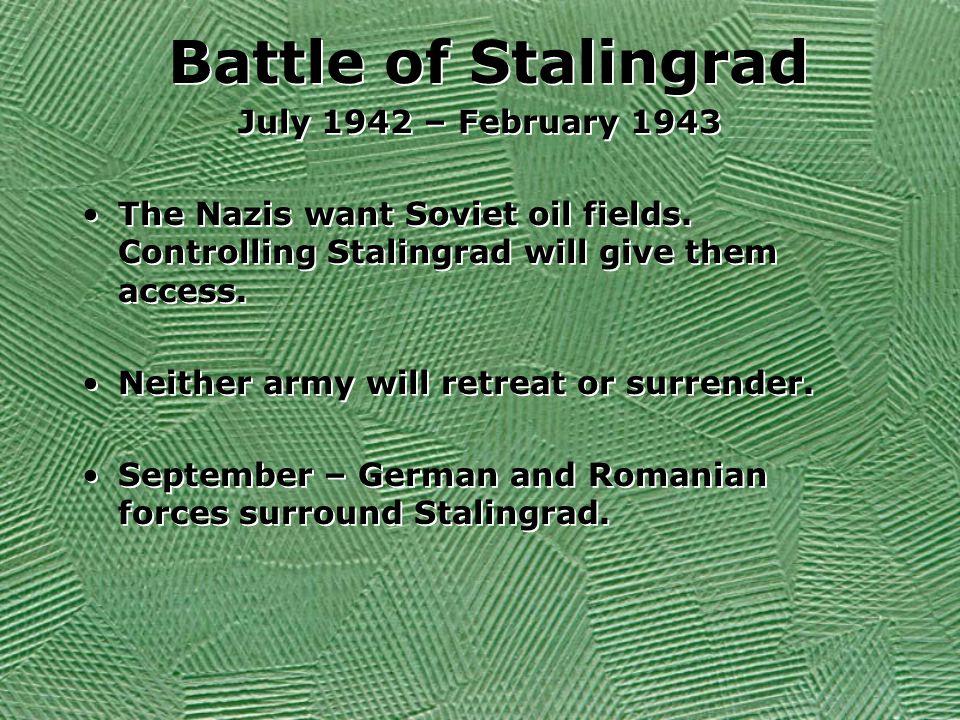 Battle of Stalingrad July 1942 – February 1943 The Nazis want Soviet oil fields.