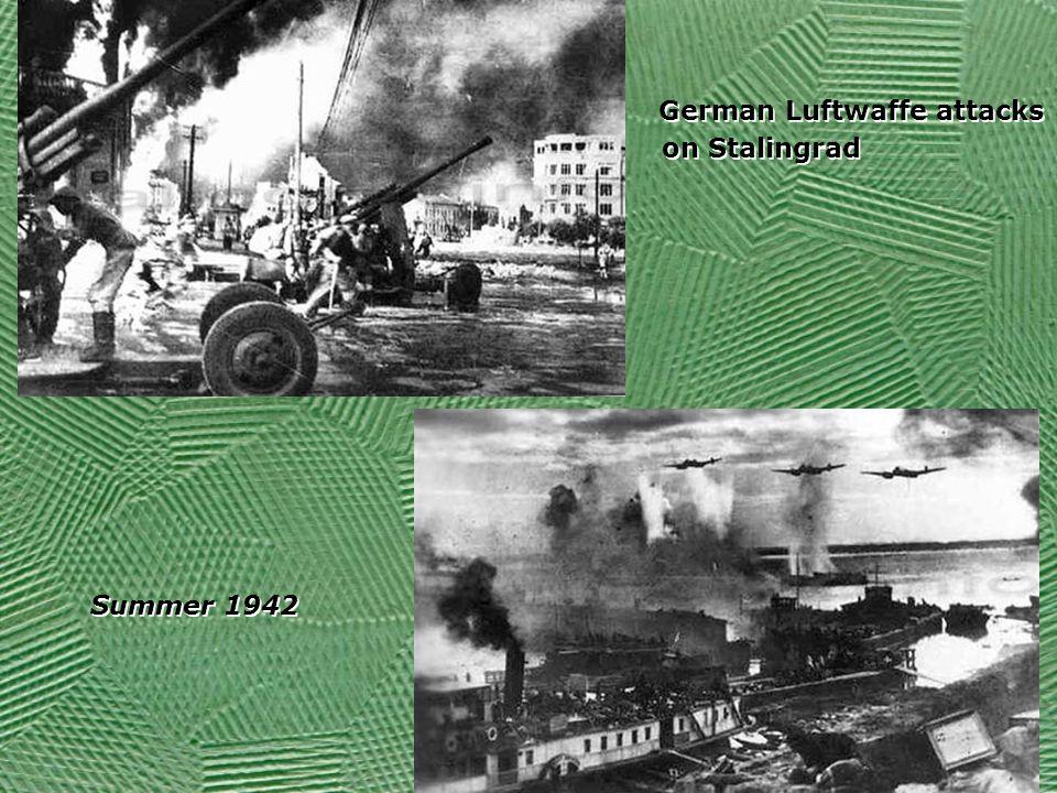 German Luftwaffe attacks on Stalingrad Summer 1942 German Luftwaffe attacks on Stalingrad Summer 1942