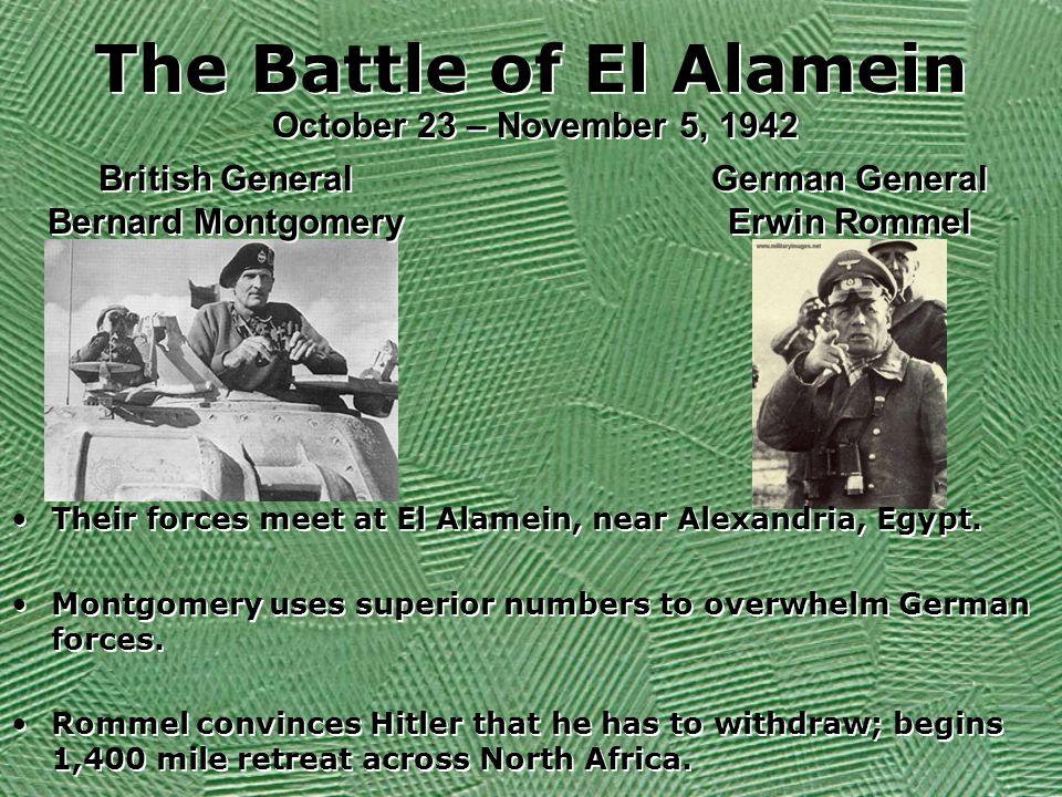 The Battle of El Alamein Their forces meet at El Alamein, near Alexandria, Egypt.