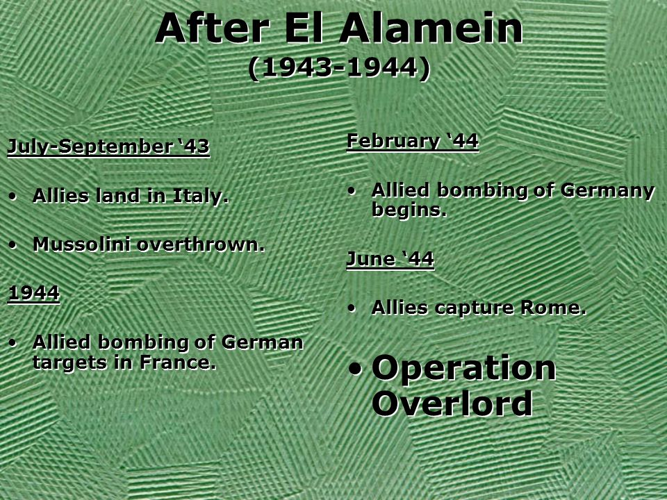 After El Alamein (1943-1944) July-September '43 Allies land in Italy.