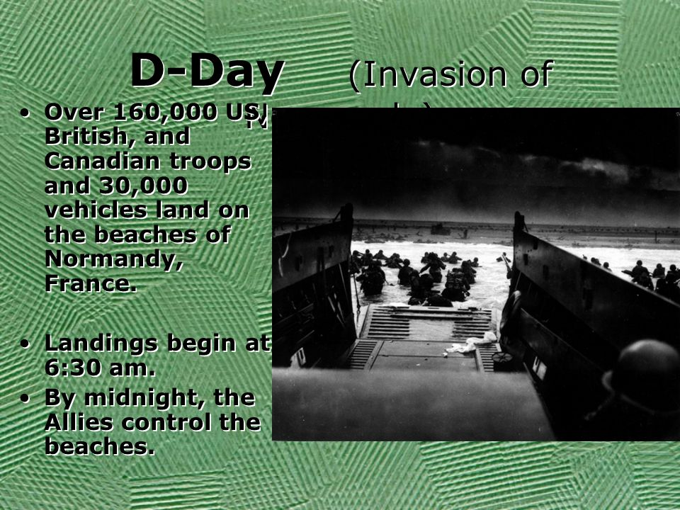 D-Day (Invasion of Normandy) Over 160,000 US, British, and Canadian troops and 30,000 vehicles land on the beaches of Normandy, France. Landings begin