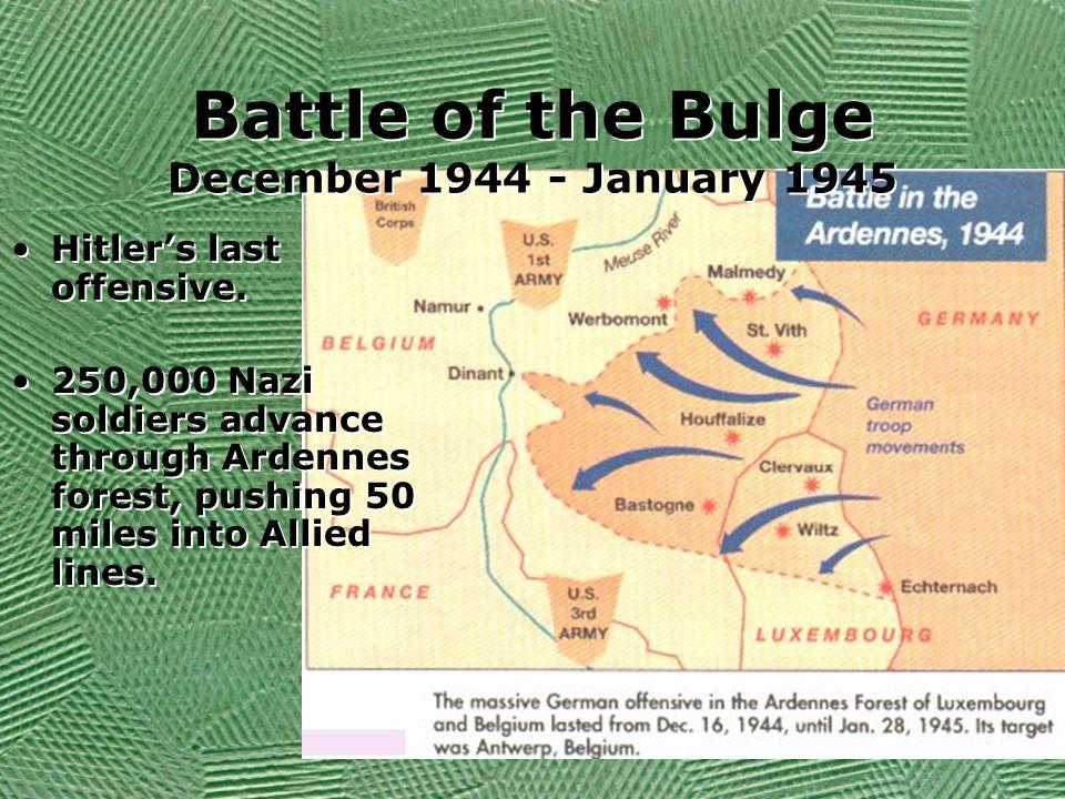 Battle of the Bulge December 1944 - January 1945 Hitler's last offensive.
