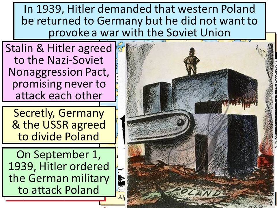 In 1939, Hitler demanded that western Poland be returned to Germany but he did not want to provoke a war with the Soviet Union Stalin & Hitler agreed