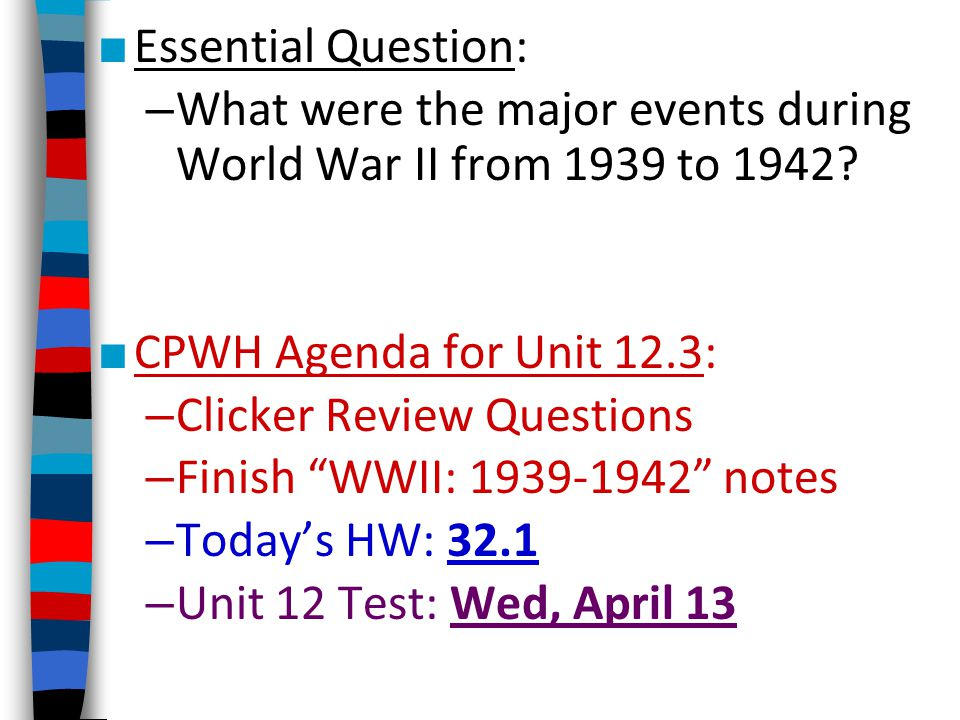 ■ Essential Question: – What were the major events during World War II from 1939 to 1942? ■ CPWH Agenda for Unit 12.3: – Clicker Review Questions – Fi