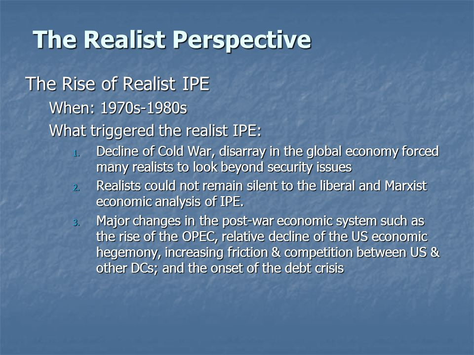 The Realist Perspective The Rise of Realist IPE When: 1970s-1980s What triggered the realist IPE: 1.