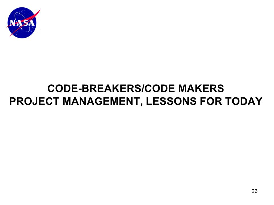 26 CODE-BREAKERS/CODE MAKERS PROJECT MANAGEMENT, LESSONS FOR TODAY