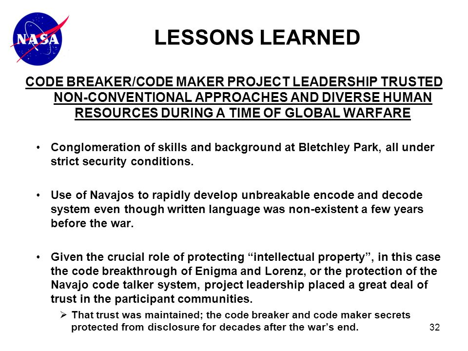 32 CODE BREAKER/CODE MAKER PROJECT LEADERSHIP TRUSTED NON-CONVENTIONAL APPROACHES AND DIVERSE HUMAN RESOURCES DURING A TIME OF GLOBAL WARFARE Conglomeration of skills and background at Bletchley Park, all under strict security conditions.