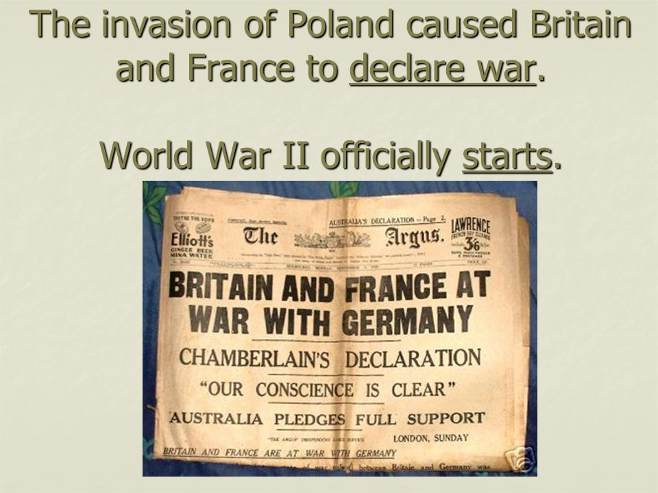The invasion of Poland caused Britain and France to declare war. World War II officially starts.