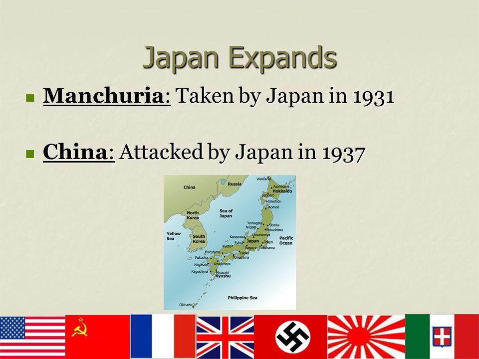 Taken by Japan in 1931 Manchuria: Taken by Japan in 1931 China: Attacked by Japan in 1937 China: Attacked by Japan in 1937 Japan Expands