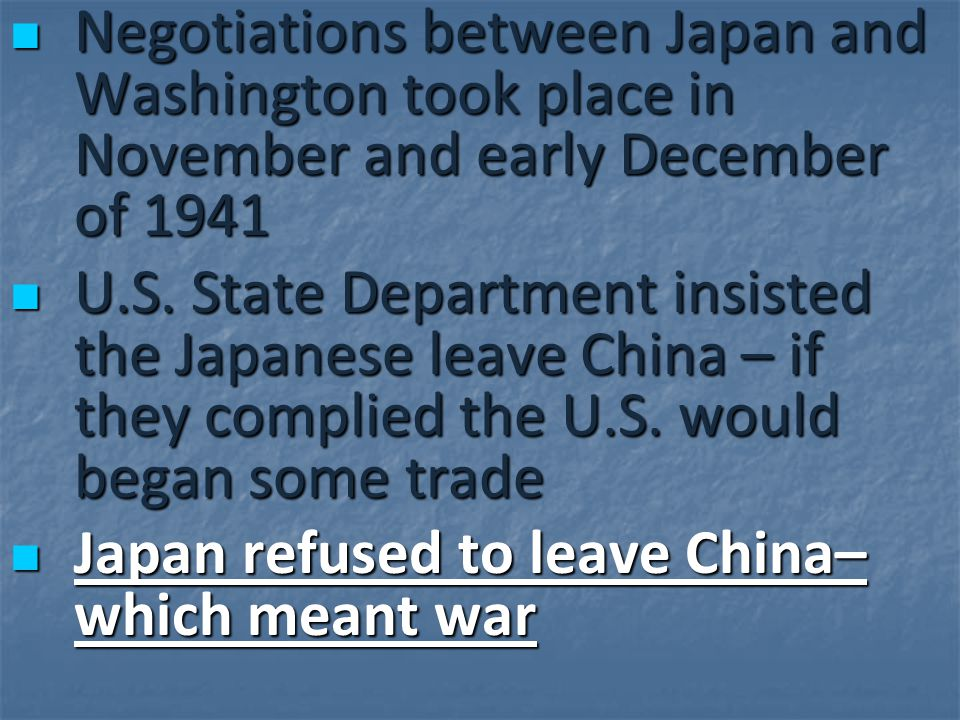 Negotiations between Japan and Washington took place in November and early December of 1941 Negotiations between Japan and Washington took place in No