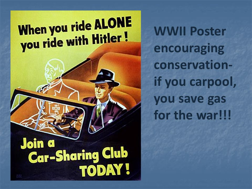 WWII Poster encouraging conservation- if you carpool, you save gas for the war!!!