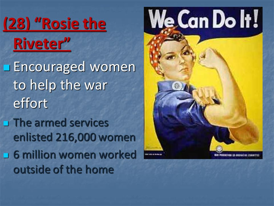 "(28) ""Rosie the Riveter"" Encouraged women to help the war effort Encouraged women to help the war effort The armed services enlisted 216,000 women The"