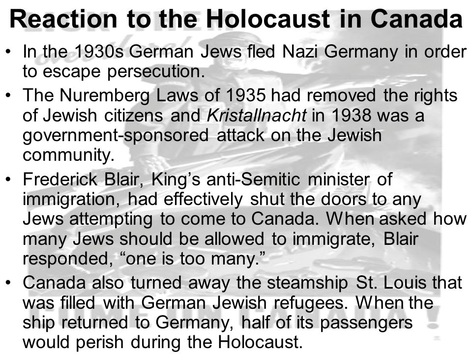 Reaction to the Holocaust in Canada In the 1930s German Jews fled Nazi Germany in order to escape persecution.