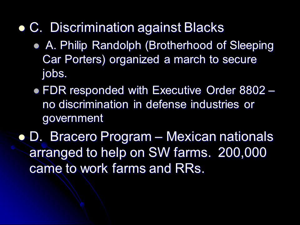 C. Discrimination against Blacks C. Discrimination against Blacks A. Philip Randolph (Brotherhood of Sleeping Car Porters) organized a march to secure
