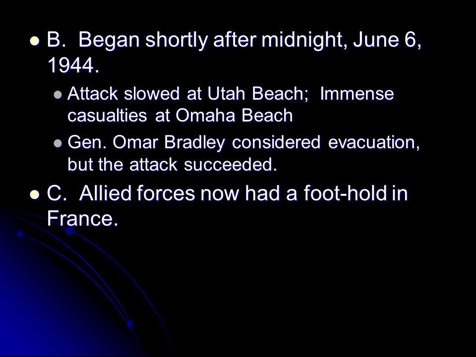 B. Began shortly after midnight, June 6, 1944. B.