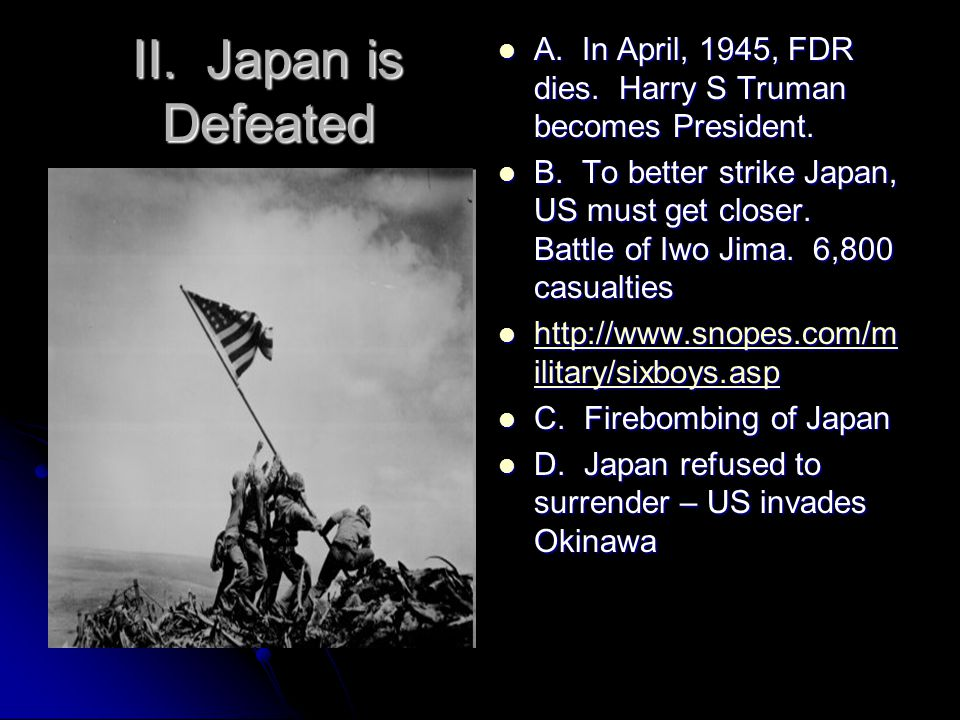 II. Japan is Defeated A. In April, 1945, FDR dies.