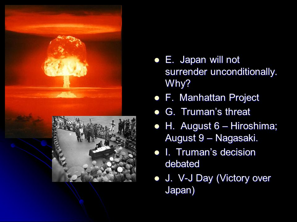 E. Japan will not surrender unconditionally. Why.