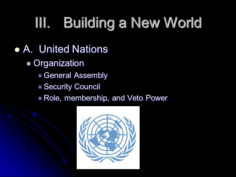 III.Building a New World A. United Nations A.