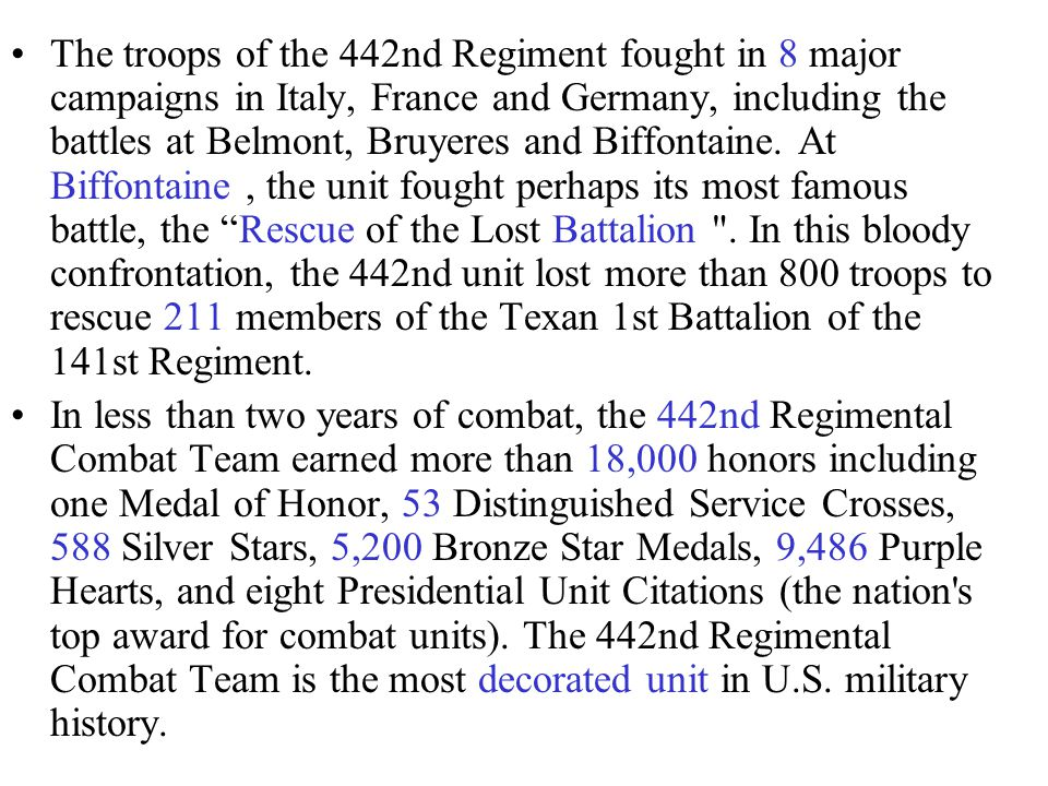 The troops of the 442nd Regiment fought in 8 major campaigns in Italy, France and Germany, including the battles at Belmont, Bruyeres and Biffontaine.