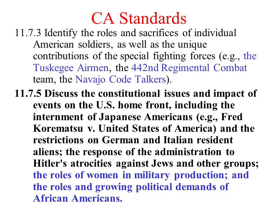 CA Standards 11.7.3 Identify the roles and sacrifices of individual American soldiers, as well as the unique contributions of the special fighting for