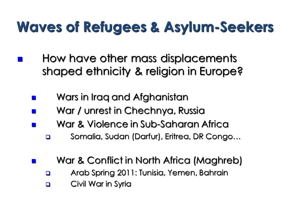 Waves of Refugees & Asylum-Seekers How have other mass displacements shaped ethnicity & religion in Europe.