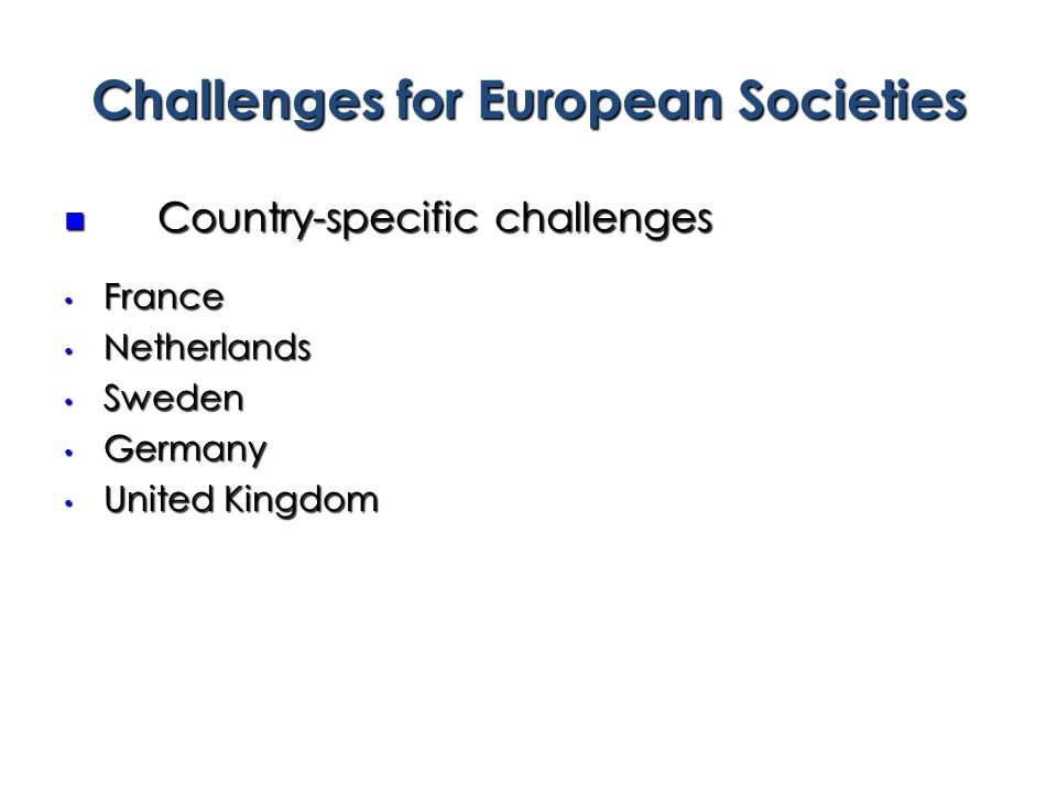 Challenges for European Societies Country-specific challenges Country-specific challenges France France Netherlands Netherlands Sweden Sweden Germany Germany United Kingdom United Kingdom