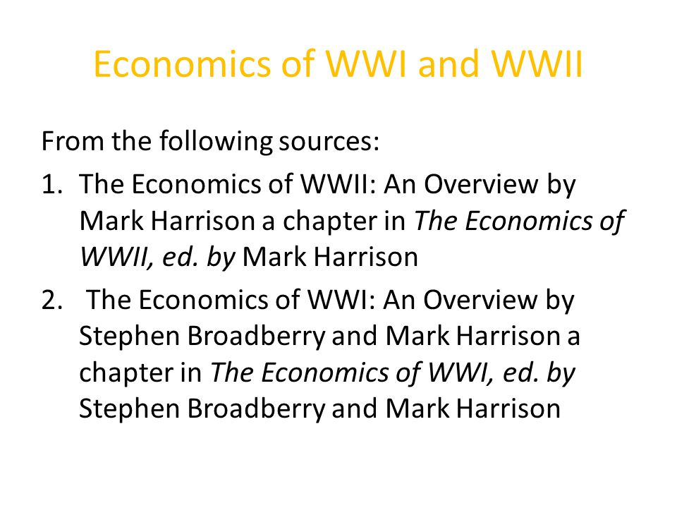 Economics of WWI and WWII From the following sources: 1.The Economics of WWII: An Overview by Mark Harrison a chapter in The Economics of WWII, ed.