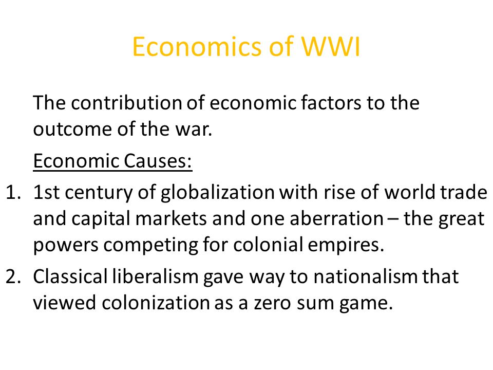 Economics of WWI The contribution of economic factors to the outcome of the war.