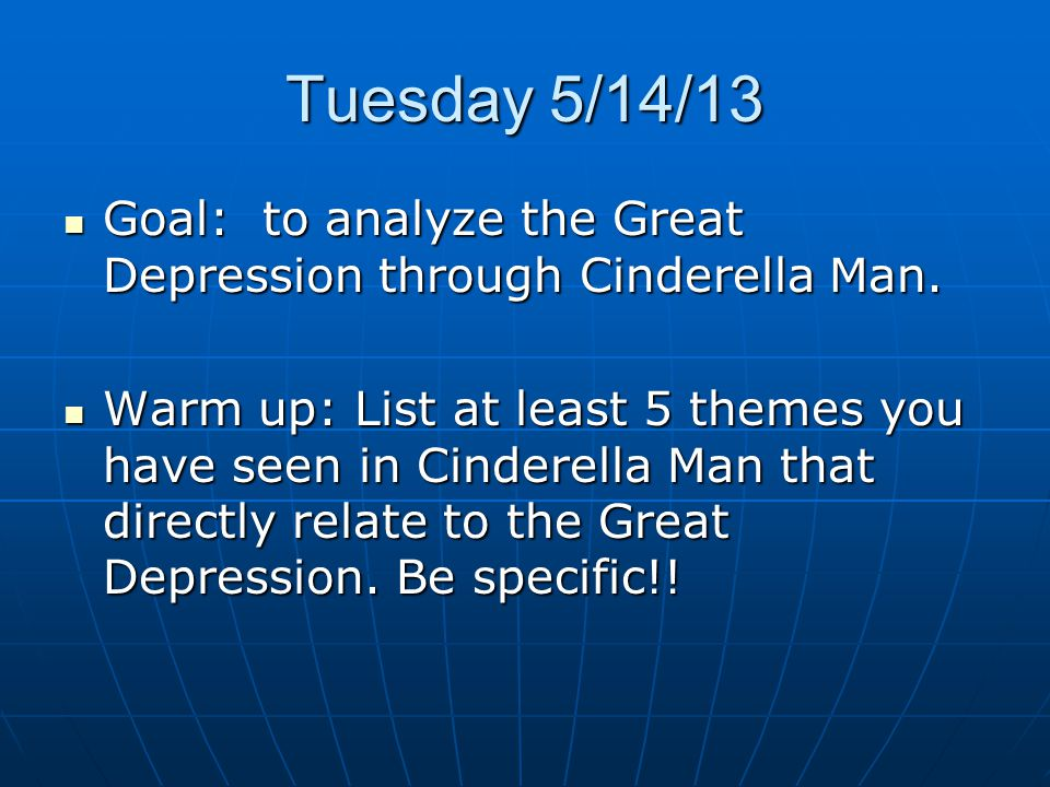 Tuesday 5/14/13 Goal: to analyze the Great Depression through Cinderella Man.