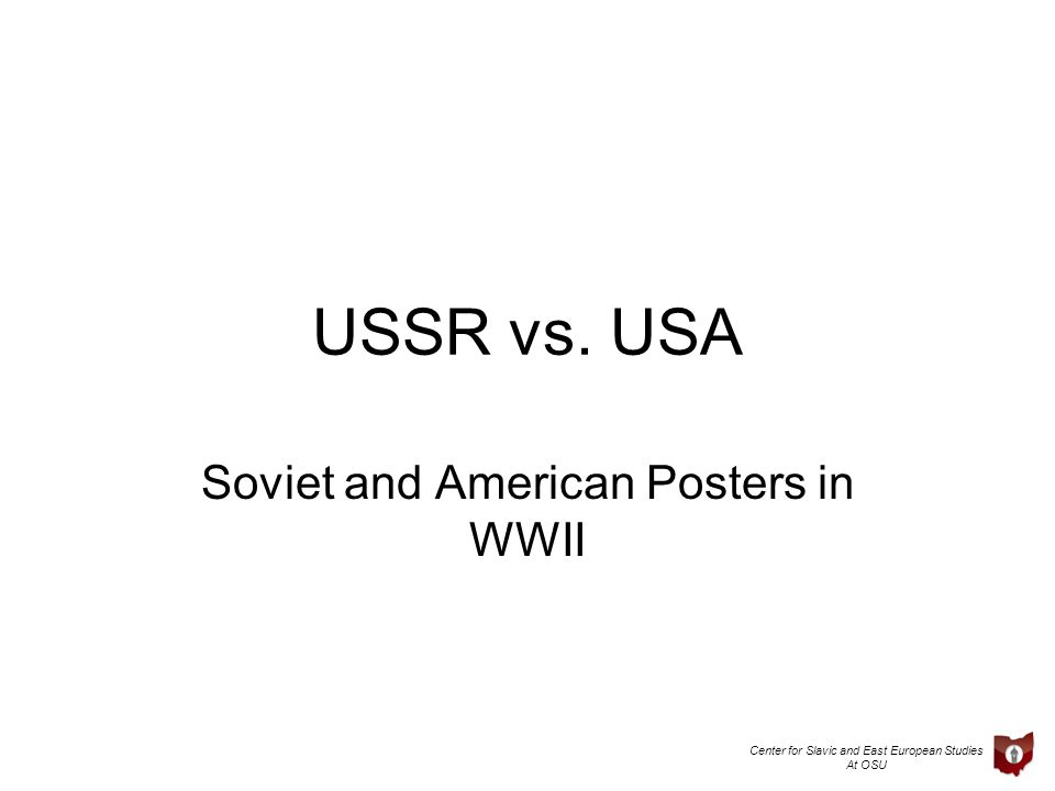 Center for Slavic and East European Studies At OSU USSR vs. USA Soviet and American Posters in WWII