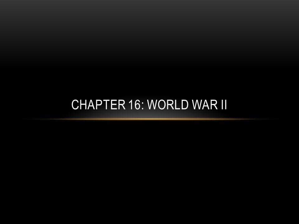 CHAPTER 16: WORLD WAR II