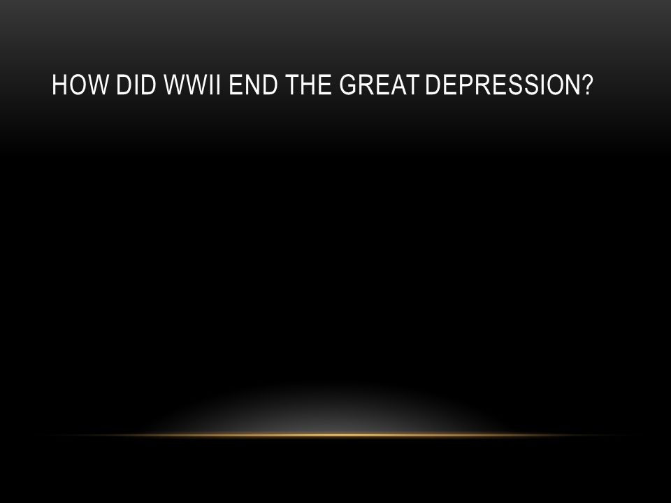 HOW DID WWII END THE GREAT DEPRESSION