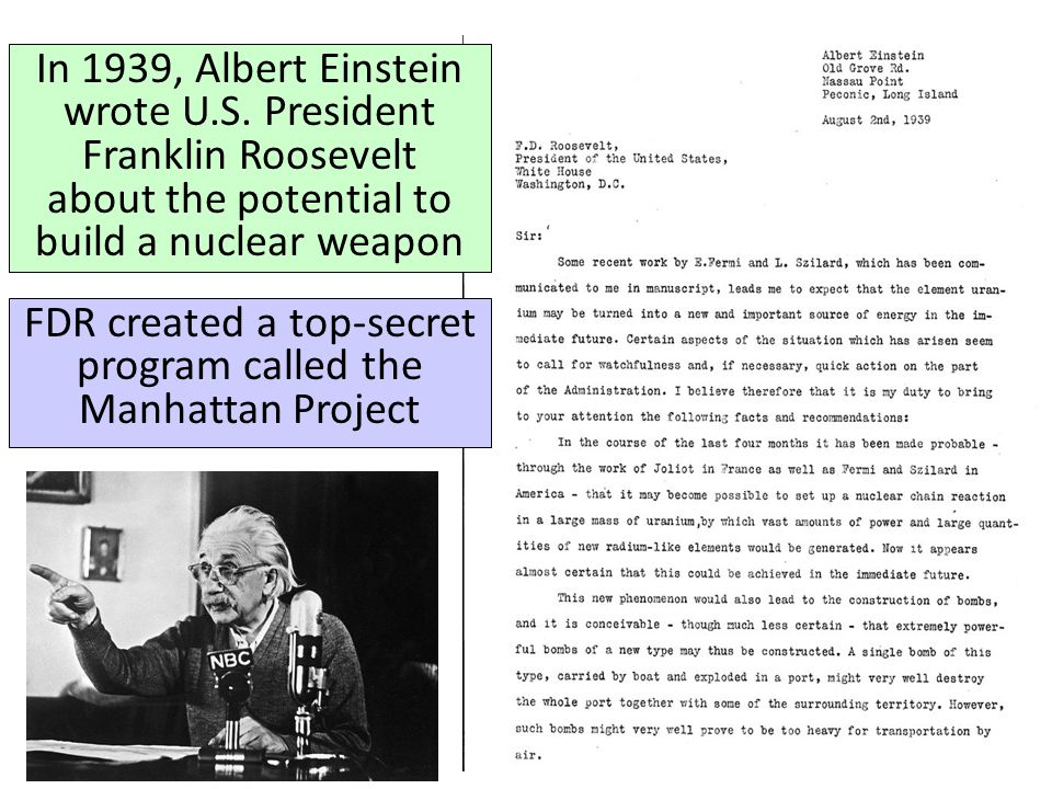 In 1939, Albert Einstein wrote U.S. President Franklin Roosevelt about the potential to build a nuclear weapon FDR created a top-secret program called