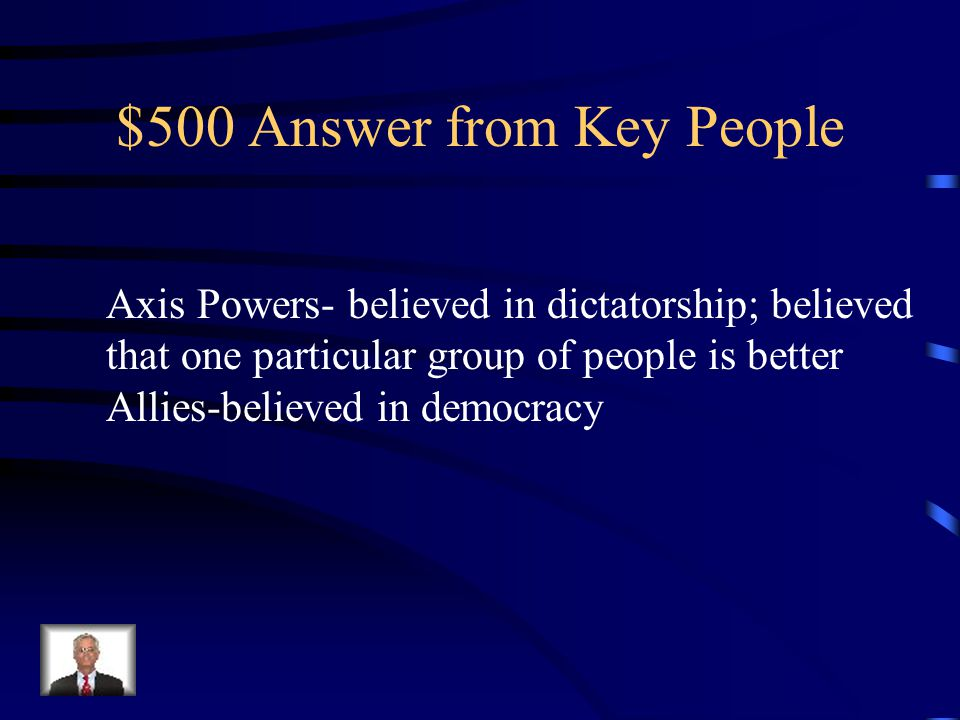 $500 Question from Key People DOUBLE How were the beliefs of the Axis and The Allies different