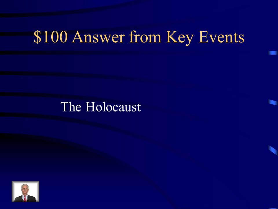 $100 Question from Key Events What was Hitler's mass murder of The Jews called?