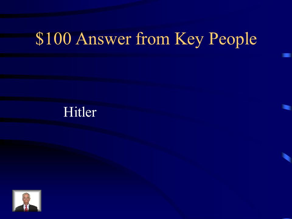 $100 Question from Key People Who was the dictator of Germany